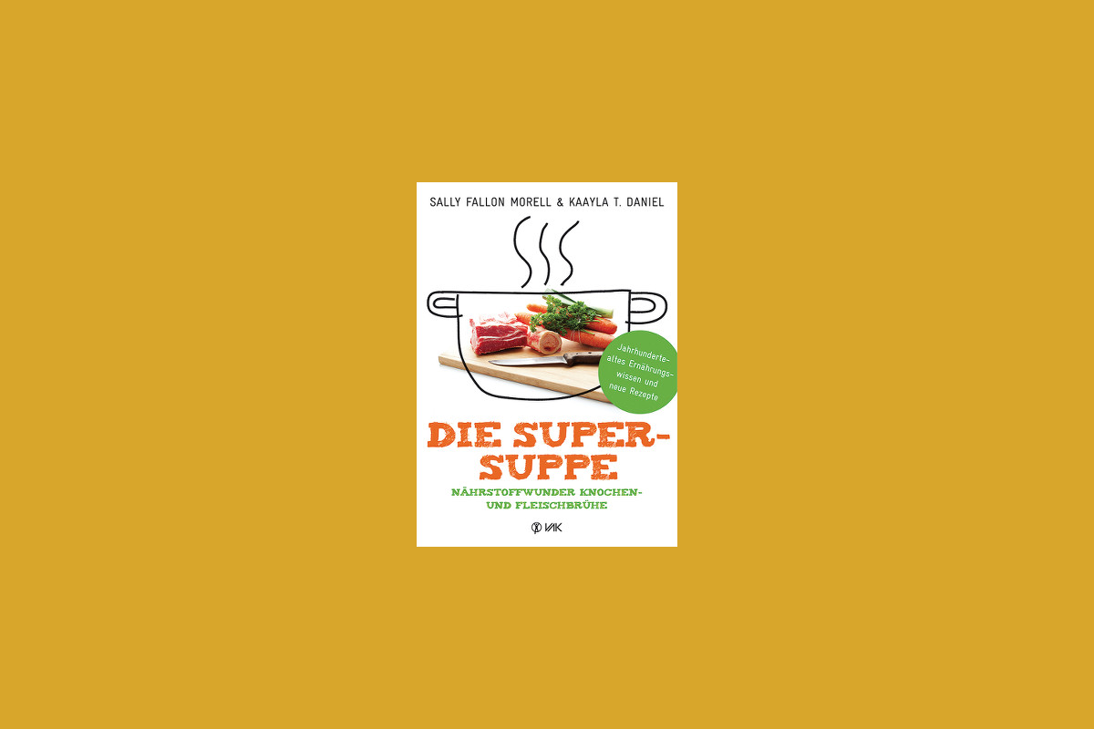 Sally Fallon Morell & Kaayla T. Daniel: Die Super-Suppe